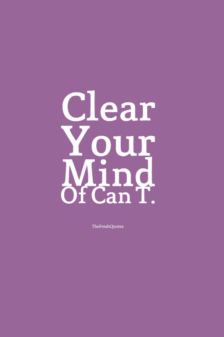 Fitness Sayings clear your mind of can't