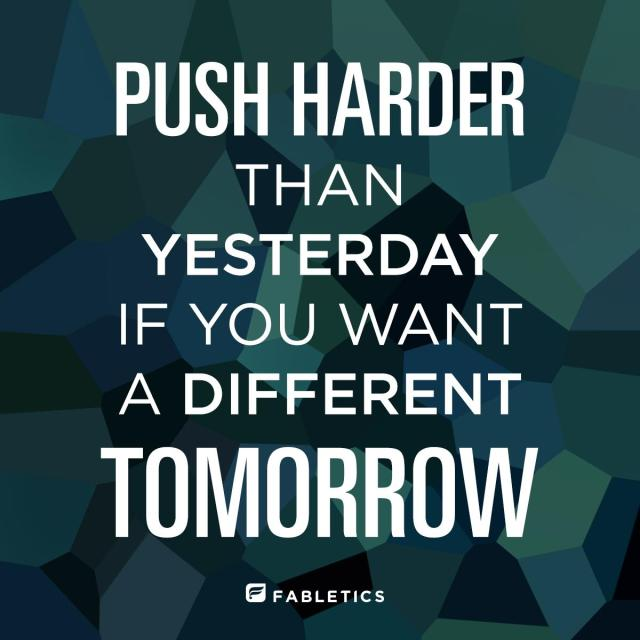 Fitness Sayings push harder than yesterday if you want a different tomorrow