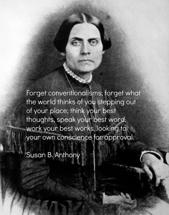 Forget Conventionalisms Forget What The World Think Of You Stepping Out Susan B. Anthony Quotes
