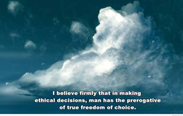 Freedom sayings i believe firmly that is making ethical decisions man has the prerogative of true freedom of choice
