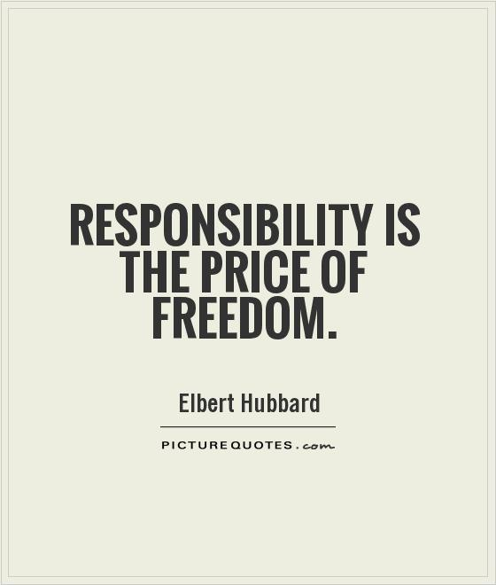 Freedom sayings responsibility is the price of freedom