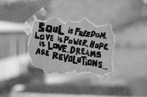 Freedom sayings soul is freedom love is power hope is love dreams are revolutions