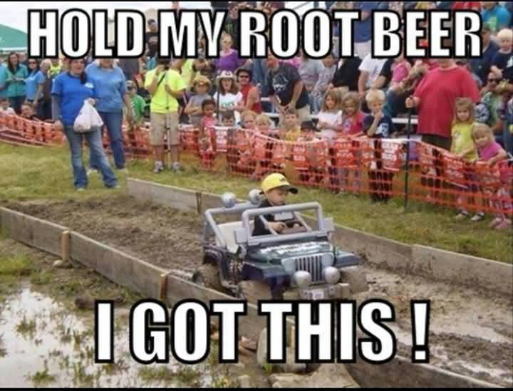 Funny Beer Meme Hold My Root Beer I Got This