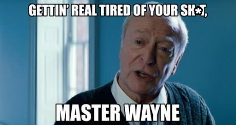 Getting Real Tired Of Your Shit Master Wayne Batman Meme Photo