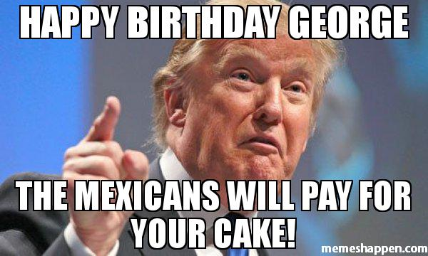 Happy Birthday George The Mexican Will Pay For You Cake Meme Picture