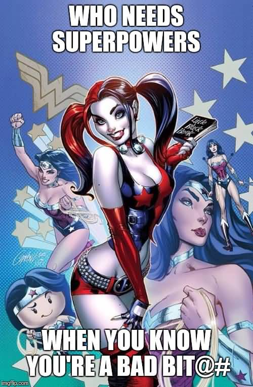 Harley Quinn Memes Who Needs Superpowers When You Know