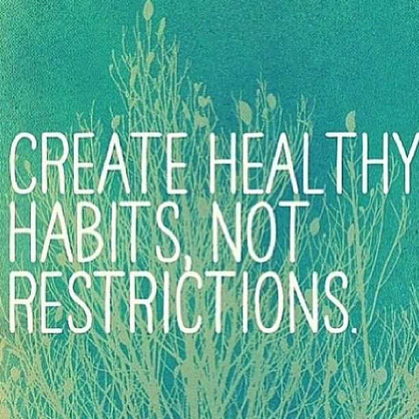 Health Quotes create healthy habits not restrictions