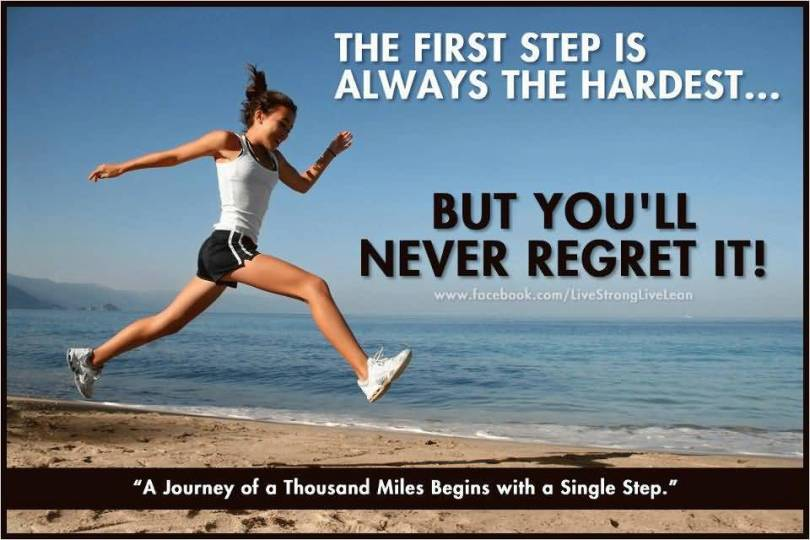Health Quotes the first step is always the hardest but you'll never regret