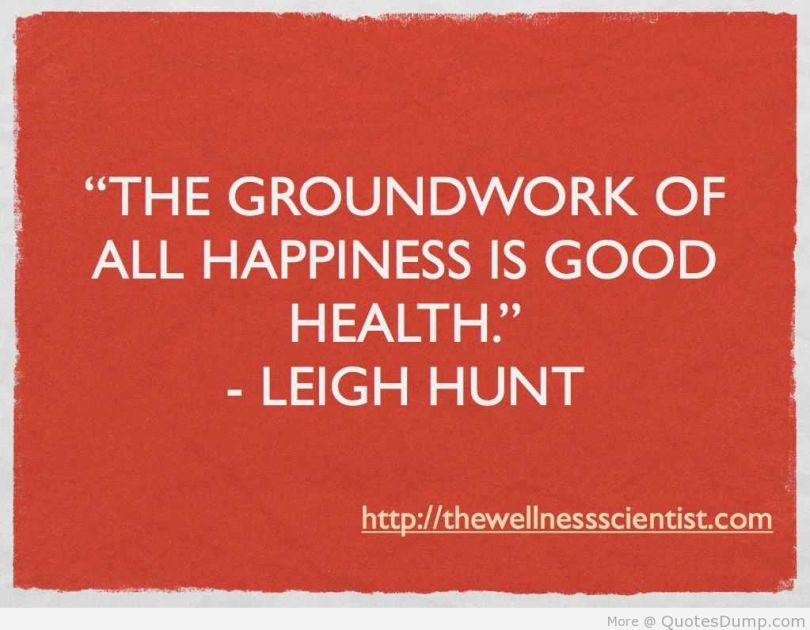 Health Quotes the groundwork of all happiness is good health