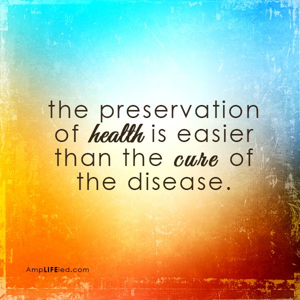 Health Quotes the preservation of health is easier than the cure of the disease