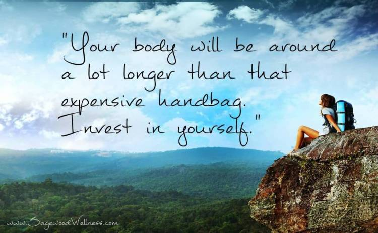 Health Quotes your body will be around a lot longer than that expensive handbag invest in yourself