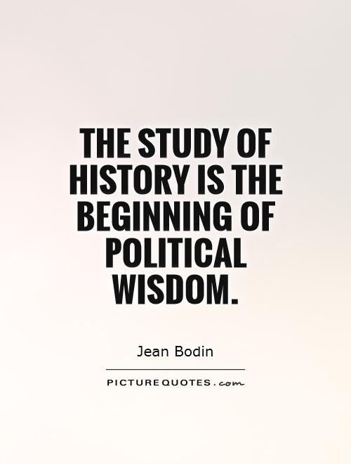 History Quotes The Study Of History Is The Beginning Of Political Wisdom