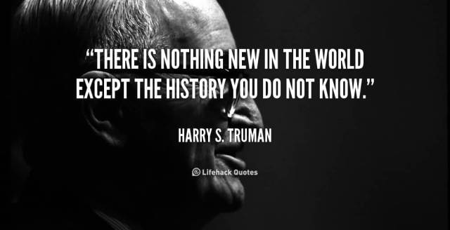 History Quotes There Is Nothing New In The World Except The History YOu Do Not Know