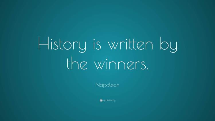 History Saying History Is Written By The Winners