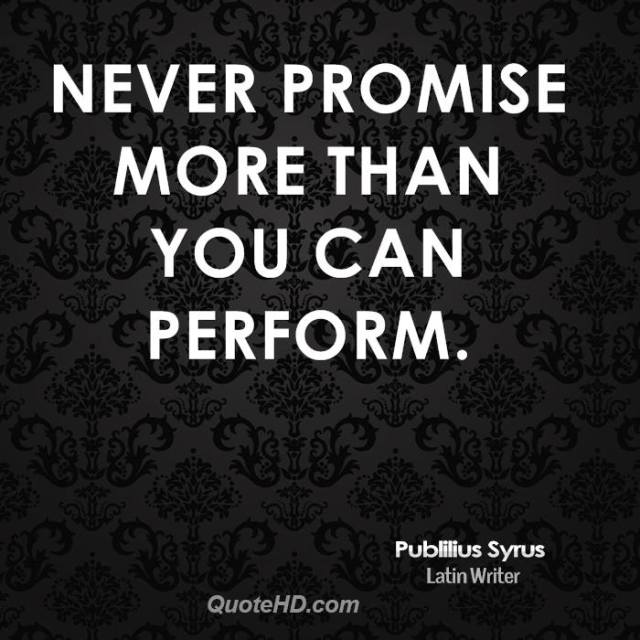 History Saying Never Promise More Than You Can Perform