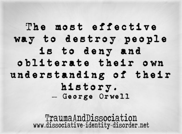 History Saying The MOST Effective Way To Destroy People Is To Deny And Obliterate Their Own Understanding Of Their History