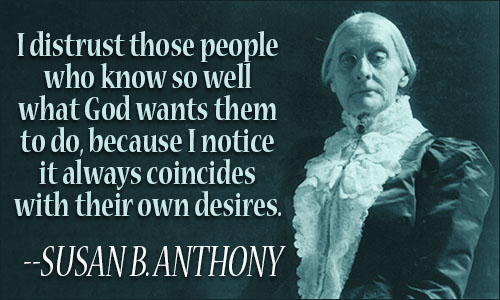 I Destruct Those People Who Know So Well What God Wants Them Susan B. Anthony Quotes