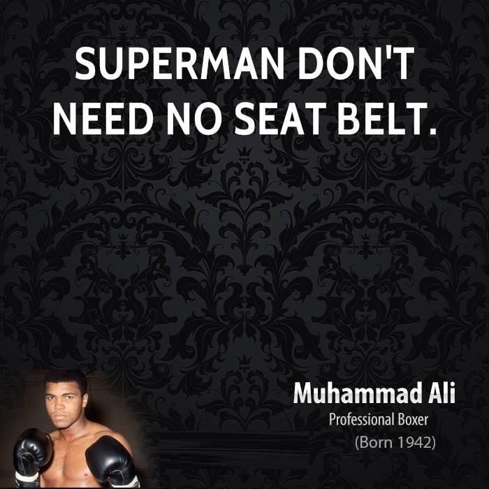 I Need You Sayings Superman don't need no seat belt. Muhammad Ali