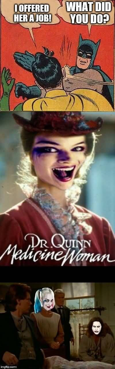 I Offered Her A Job! What Did You Do Harley Quinn Memes