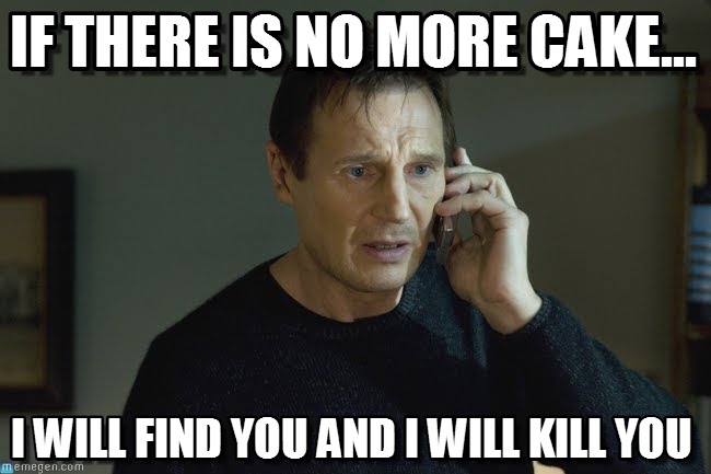 If There Is No More Cake I Well Find You And I Will Kill You Meme Graphic