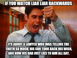 If YOu Wahtch Liar Liar Bakards Its About A Lawyer Who Was Telling The truth Meme Image