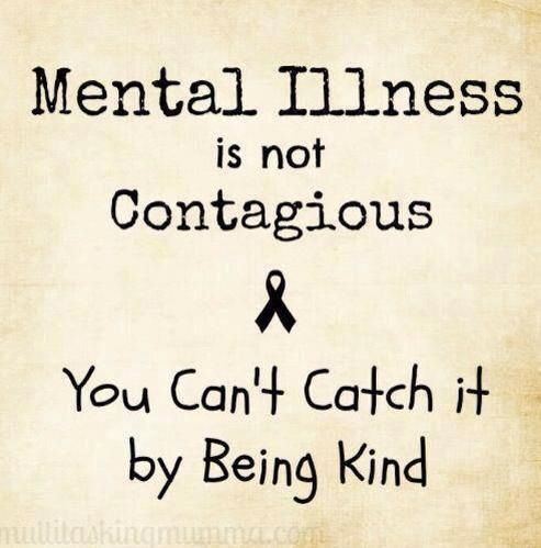 Illness Quotes Mental illness is not contagious you can't catch it by being kind