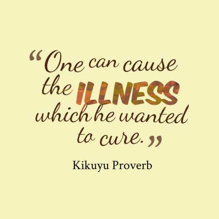 Illness Quotes One can cause the illness which he wanted to cure Kikuyu Proverb