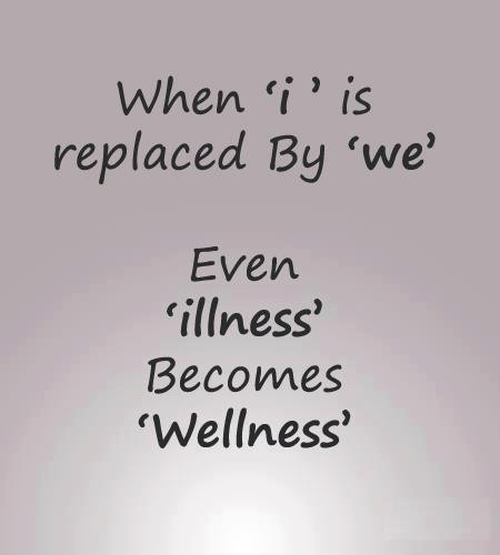 Illness Quotes When 'i' is replaced by 'we' even 'illness' become 'wellness'