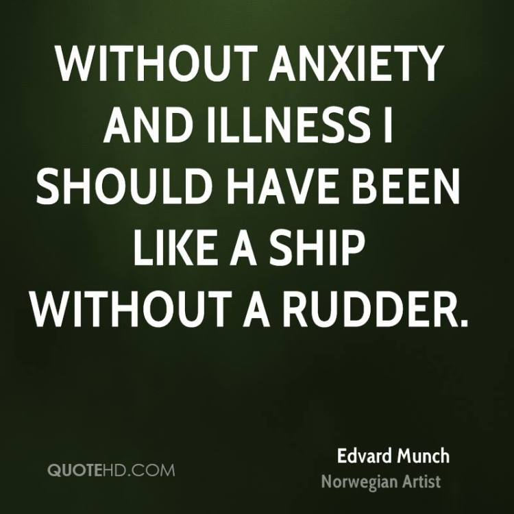 Illness Quotes Without anxiety and illness I should have been like a ship without a rudder. Edvard Munch