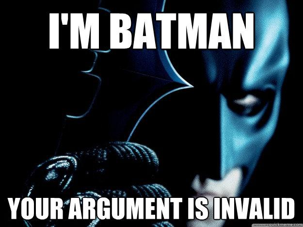 I'm Batman Your Argument Is Invalid Batman Meme Pictures