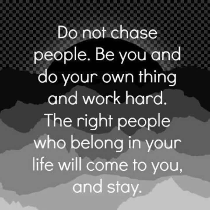 I'm Done Quotes Do not chase people be you and do your own thing and work hard
