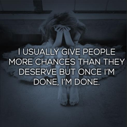 I'm Done Quotes I usually give people more chances than they deserve but once im done im done (2)