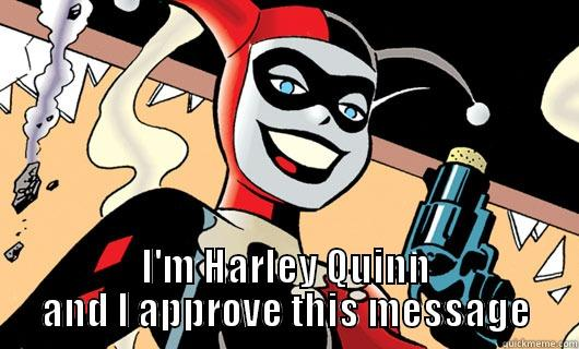 I'm Harley Quinn And I Approve This Message Harley Quinn Memes