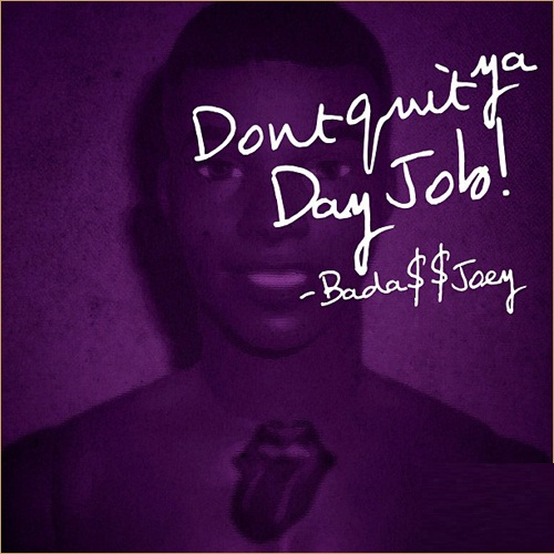 Joey Badass Quotes Dont quiet ya day job Badass Joey