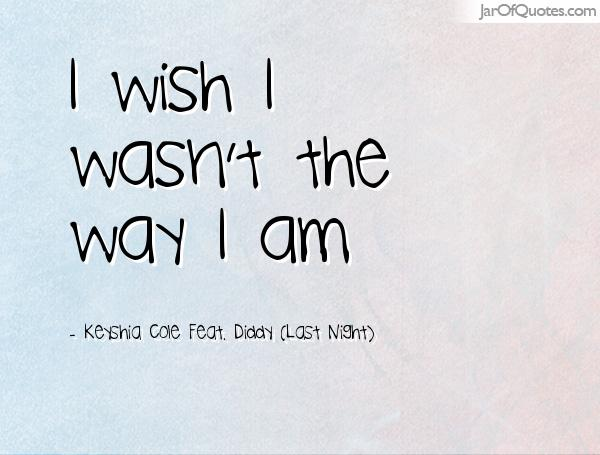 Keyshia Cole Quotes I wish i wasn't the way i am Keyshia Cole