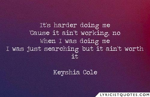 Keyshia Cole Quotes It's harder doing me cause it ain't working no when i was doing me Keyshia Cole