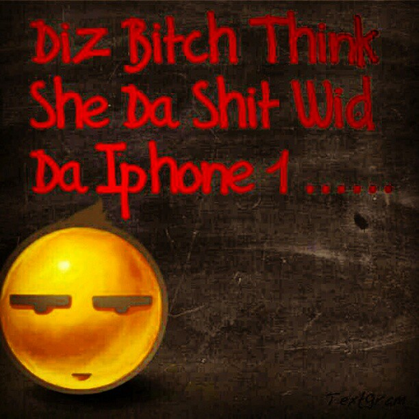 La Capone Quotes Diz bitch think she da shit wid da iphone 1