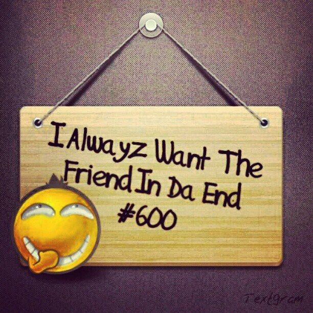 La Capone Quotes I alwayz want the friend in da end #600
