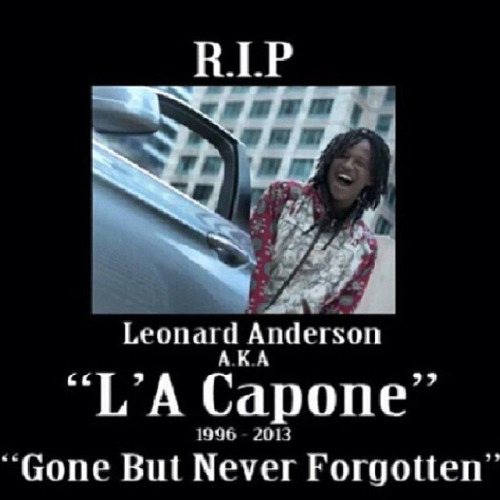 La Capone Quotes R.I.P leonard anderson AKA L'A capone gone but never forgotten