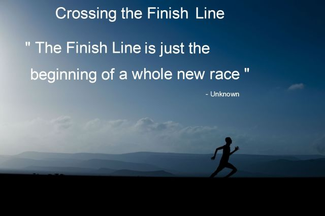Leadership Quotes Crossing The Finish Line The Finish Line Is Just The Beginning Of A Whole New Race