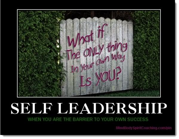 Leadership Quotes Self Leadership What If The Only Thing In Your Own Way Is You