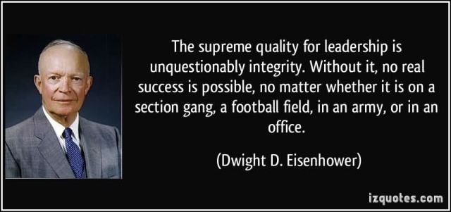 Leadership Quotes The Supreme Quality For Leadership Is Unquestionably Integrity Without It No Real Succes Is Possible Dwight D. Eisenhower
