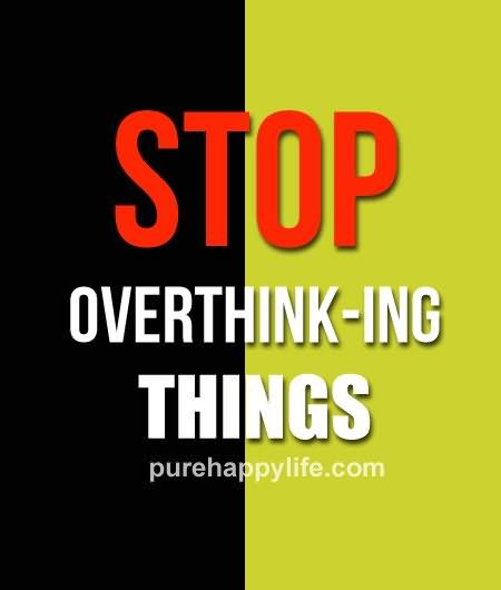 Leadership Sayings Stop Overthinking Things