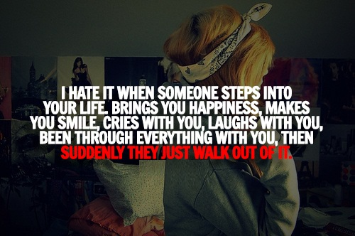 Life Sayings I hate it when someone steps into your life brings you happiness