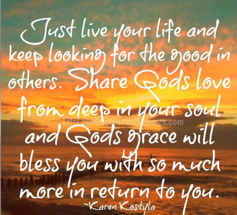 Life Sayings Just live your life and keep looking for the good in others