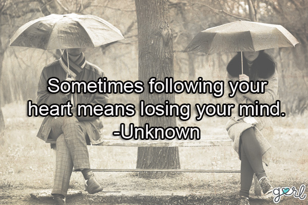 MCM Quotes Sometimes following your heart means losing your mind