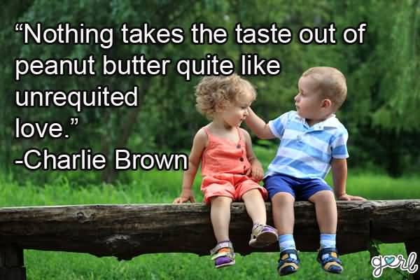 MCM Sayings Nothing takes the taste out of peanut butter quite like unrequited love Charlie Brown