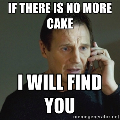 Meme If There Is No More Cake I Will Find You Picture