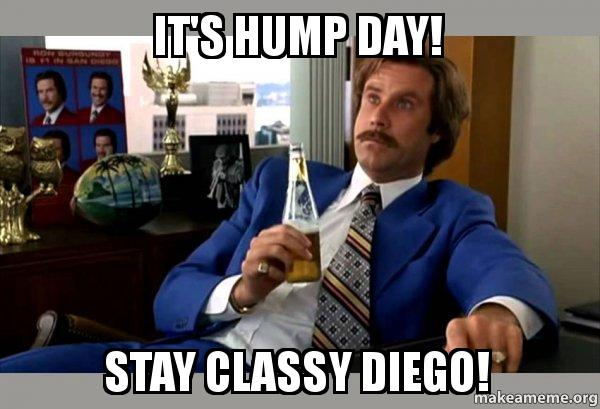 Meme Its Hump Day Stay Classy Diego Image