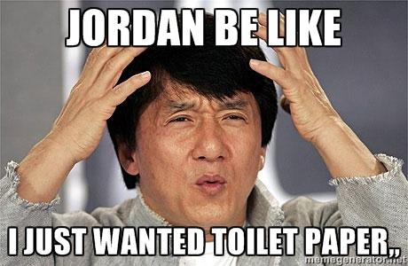 Meme Jordan Be Like I Just Wanted Toilet Paper Picture